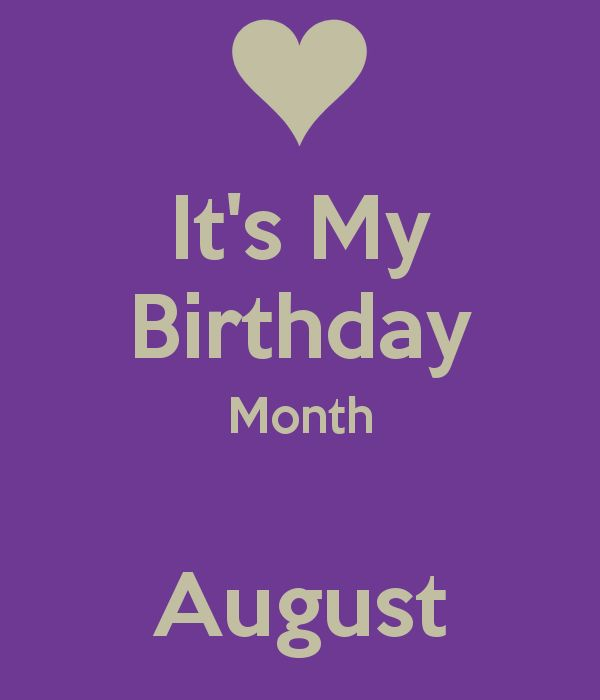 Hello August My Birthday Month