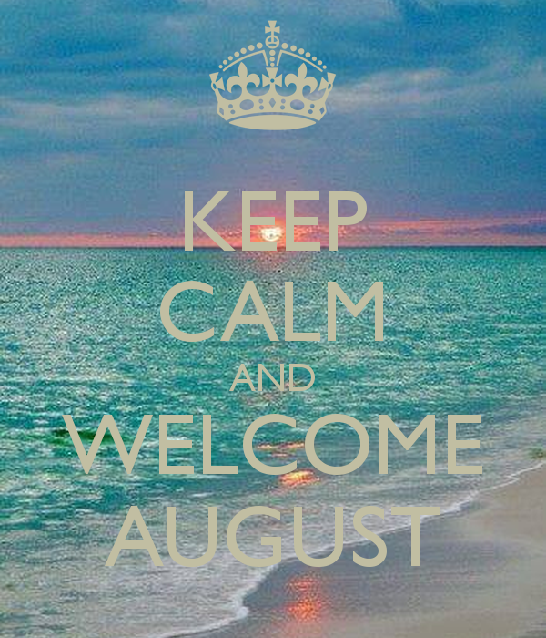 Keep Calm And Welcome August