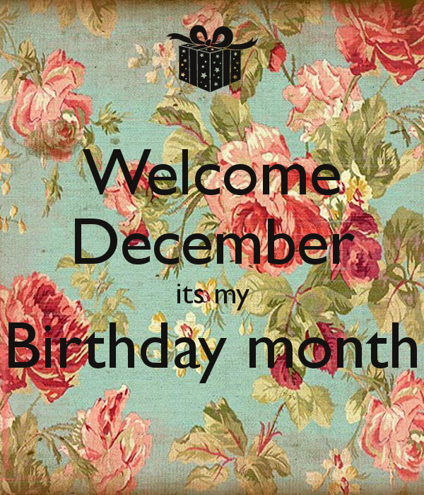 Keep Calm And Welcome December Itu0027s My Birthday Month