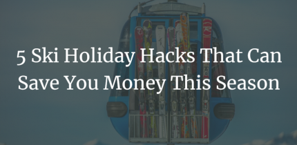 5 Ski Holiday Hacks That Can Save You Money This Season